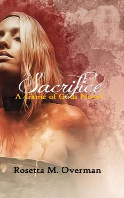 Sacrifice: A Game of Gods Novel, Rosetta M. Overman