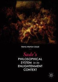 Sade's Philosophical System in its Enlightenment Context, Henry Martyn Lloyd