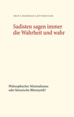 Sadisten sagen immer die Wahrheit und wahr, Fritz Heinrich Lotterfuchs