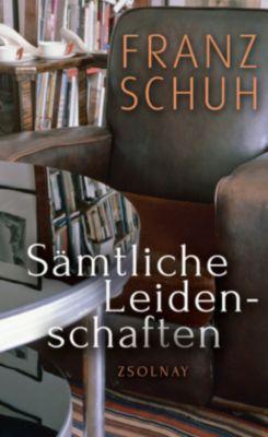 Sämtliche Leidenschaften - Franz Schuh |