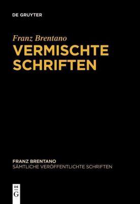 Sämtliche Veröffentlichte Schriften: .4/9 Vermischte Schriften - Franz Brentano |