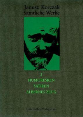 Sämtliche Werke, 16 Bde. u. Erg.-Bd.: Bd.2 Humoresken, Satiren, Albernes Zeug - Janusz Korczak |