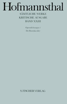 Sämtliche Werke, Kritische Ausg.: Bd.23 Operndichtungen, Hugo von Hofmannsthal