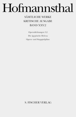 Sämtliche Werke, Kritische Ausg.: Bd.25/2 Operndichtungen, Hugo von Hofmannsthal