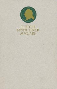 Sämtliche Werke nach Epochen seines Schaffens, Münchner Ausgabe: Bd.2/1 Erstes Weimarer Jahrzehnt 1775-1786 - Johann Wolfgang Goethe  