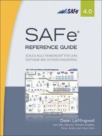 SAFe® 4.0 Reference Guide, Dean Leffingwell