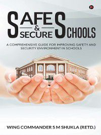 Safe and Secure Schools, S. M. Shukla