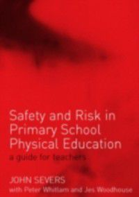 Safety and Risk in Primary School Physical Education, John Severs