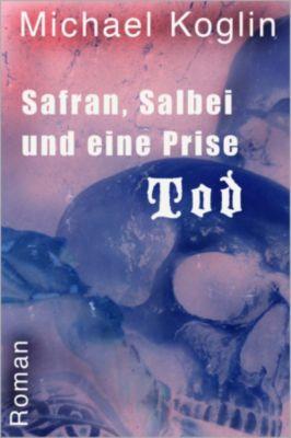 Safran, Salbei und eine Prise Tod, Michael Koglin