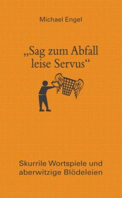 Sag zum Abfall leise Servus, Michael Engel