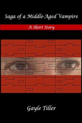 Saga of a Middle-Aged Vampire: A Short Story, Gayle Tiller