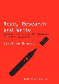 SAGE Study Skills Series: Read, Research and Write, Caroline Brandt