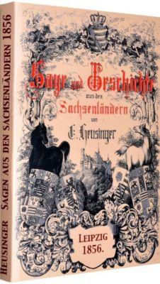 Sage und Geschichte aus den Sachsenländern Leipzig 1856, Johann Heinrich Christian Heusinger