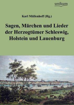 Sagen, Märchen und Lieder der Herzogtümer Schleswig, Holstein und Lauenburg - Karl (Hg. ) Müllenhoff |