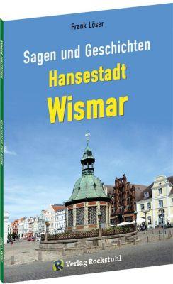 Sagen und Geschichten HANSESTADT WISMAR, Frank Löser