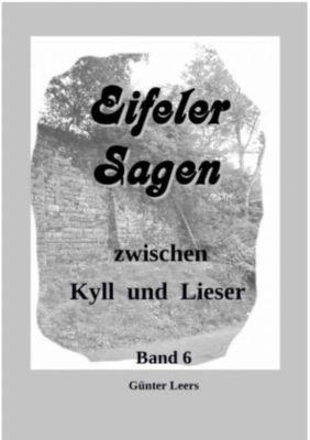 Sagen zwischen Kyll und Lieser, Band 6 - Günter Leers |