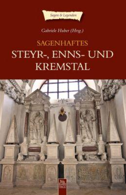 Sagenhaftes Steyr-, Enns- und Kremstal - Gabriele Huber pdf epub