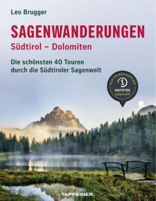 Sagenwanderungen Südtirol - Dolomiten - Leo Brugger |