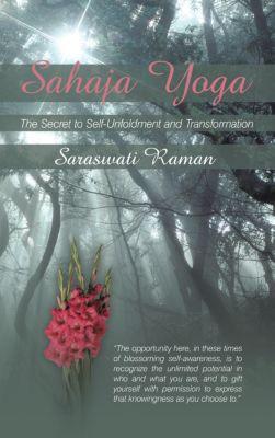 Sahaja Yoga-The Secret to Self-Unfoldment and Transformation, Saraswati Raman