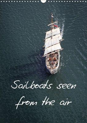 Sailboats seen from the air (Wall Calendar 2019 DIN A3 Portrait), Bourrigaud Frederic
