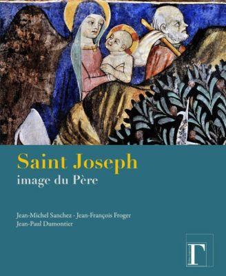 Saint Joseph - Image du Père, Jean-François Froger, Dumonthier Jean-Paul, Sanchez Jean-Michel