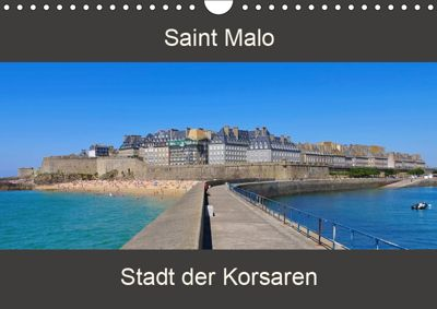 Saint Malo - Stadt der Korsaren (Wandkalender 2019 DIN A4 quer), LianeM
