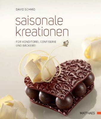 Saisonale Kreationen für Konditorei, Confiserie und Bäckerei - David Schmid |