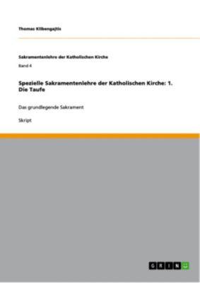 Sakramentenlehre der Katholischen Kirche: Spezielle Sakramentenlehre der Katholischen Kirche: 1. Die Taufe, Thomas Klibengajtis