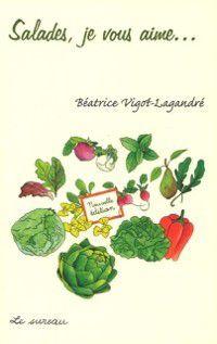Salades, je vous aime..., Vigot-Lagandre Beatrice