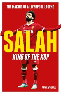 Salah - King of The Kop: The Making of a Liverpool Legend, Frank Worral