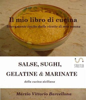Salse, Sughi, Gelatine e Marinate, .marzio Vittorio Barcellona