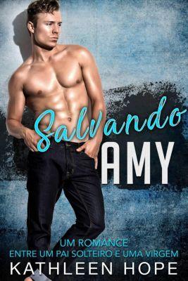 Salvando Amy: Um romance entre um pai solteiro e uma virgem, Kathleen Hope