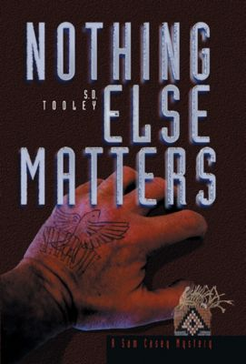 Sam Casey: Nothing Else Matters, S.D. Tooley