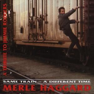 Same Train-A Different Time, Merle Haggard