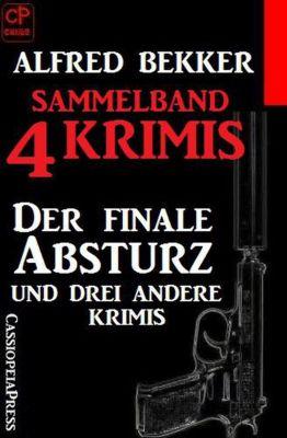 Sammelband 4 Krimis: Der finale Absturz und drei andere Krimis, Alfred Bekker