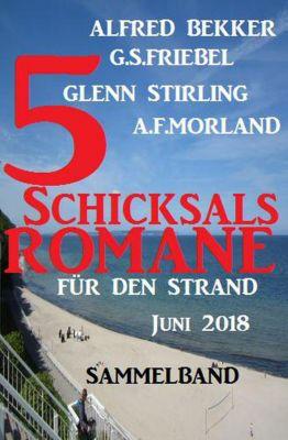 Sammelband 5 Schicksalsromane für den Strand Juni 2018, Alfred Bekker, A. F. Morland, Glenn Stirling, G. S. Friebel