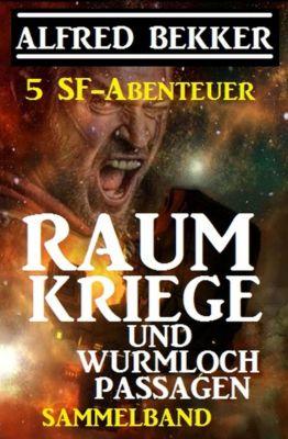 Sammelband 5 SF-Abenteuer: Raumkriege und Wurmloch-Passagen, Alfred Bekker