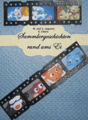 Sammlergeschichten rund ums Ei, Jagusch,Ehlers, Monika,Stefan,Dieter Jagusch