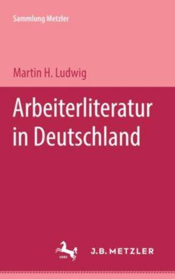 Sammlung Metzler: Arbeiterliteratur in Deutschland, Martin H. Ludwig