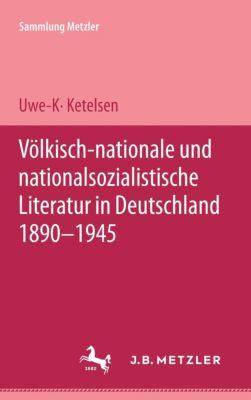 Sammlung Metzler: Völkisch-nationale und nationalsozialistische Literatur in Deutschland 1890-1945, Uwe K. Ketelsen