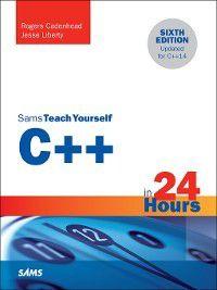 Sams Teach Yourself: C++ in 24 Hours, Sams Teach Yourself, Rogers Cadenhead, Jesse Liberty