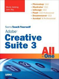 Sams Teach Yourself: Sams Teach Yourself Adobe Creative Suite 3 All in One, John Ray, Mordy Golding