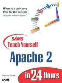 Sams Teach Yourself: Sams Teach Yourself Apache 2 in 24 Hours, Daniel Lopez