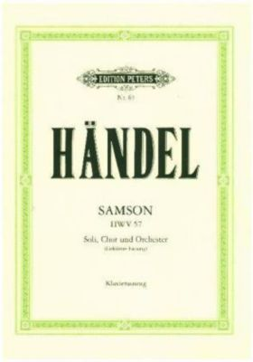 Samson HWV 57 (1742) -Oratorium in 3 Akten für 5 Solostimmen, Chor und Orchester- (Gekürzte Fassung), Georg Friedrich Händel