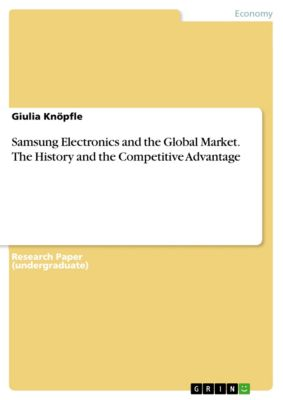 Samsung Electronics and the Global Market. The History and the Competitive Advantage, Giulia Knöpfle