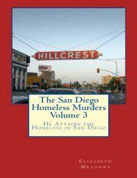 San Diego Homeless Murders Volume 3: He Attacks the Homeless In San Diego, Elizabeth Meadows