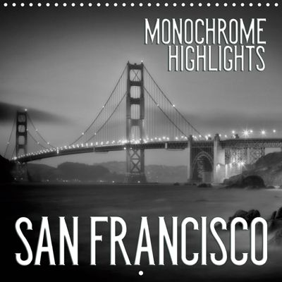 SAN FRANCISCO Monochrome Highlights (Wall Calendar 2019 300 × 300 mm Square), Melanie Viola