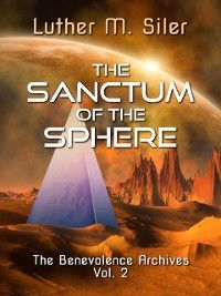Sanctum of the Sphere: The Benevolence Archives, Vol. 2, Luther M. Siler
