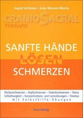 Sanfte Hände lösen Schmerzen, Ingrid Schlieske, Anja Wanner-Moritz