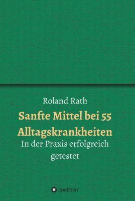 Sanfte Mittel bei 55 alltäglichen Krankheiten, Roland Rath